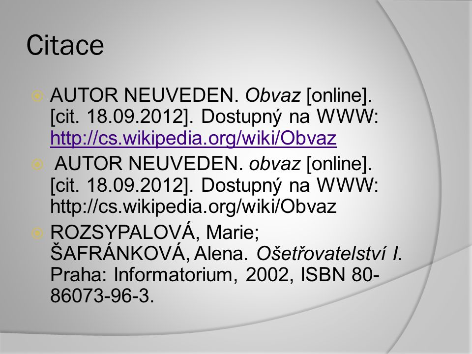 Citace AUTOR NEUVEDEN. Obvaz [online]. [cit. 18.09.2012]. Dostupný na WWW: http://cs.wikipedia.org/wiki/Obvaz.